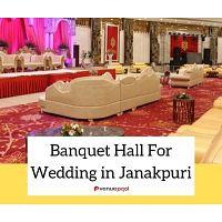 Banquet Halls for Wedding in Janakpuri