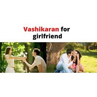 Vashikaran for girlfriend call or whatsapp +91 8875270809