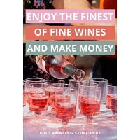 Attention Wine Enthusiasts! Enjoy What You Love And Make Money