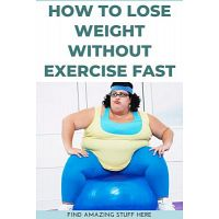 How To Lose Weight Without Exercise Fast